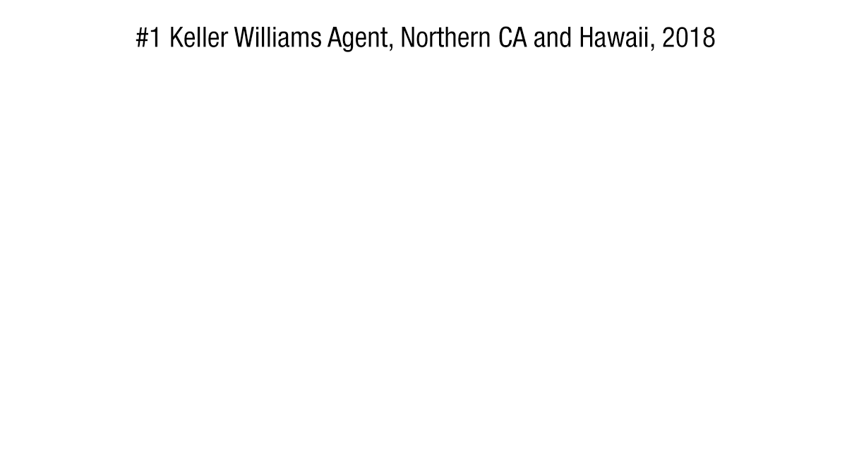 #1 agent for Keller Williams in 2018 (Northern CA and Hawaii region)